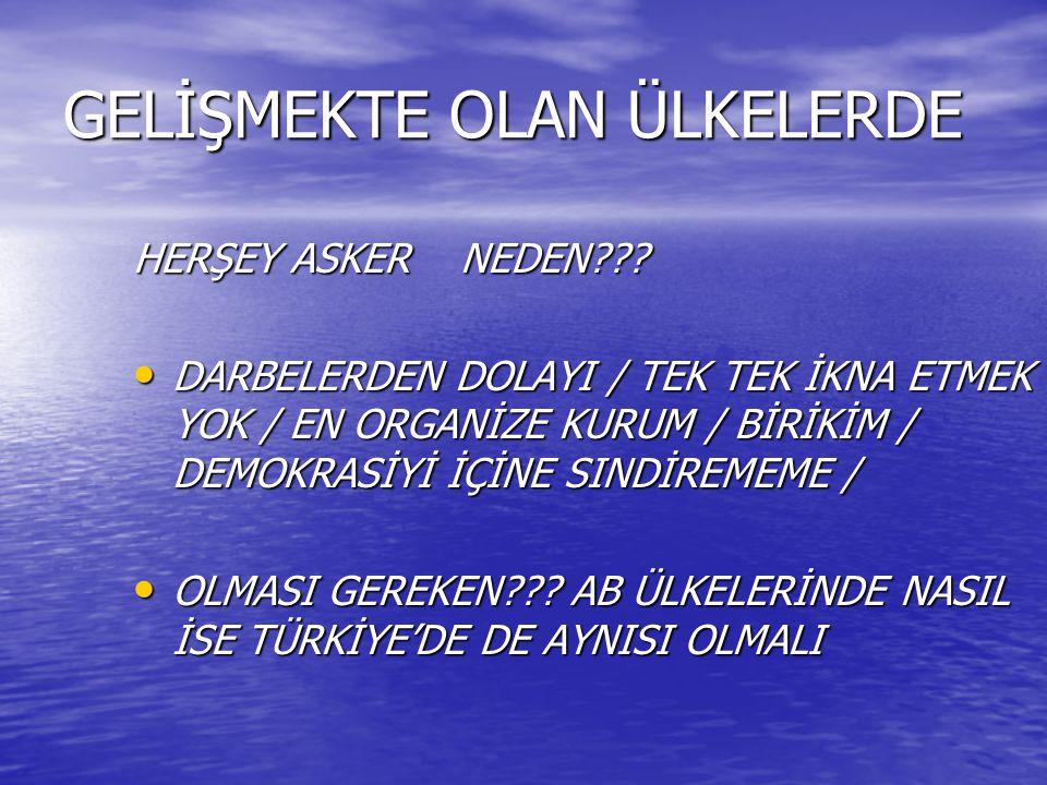 GELİŞMEKTE OLAN ÜLKELERDE HERŞEY ASKER NEDEN??.