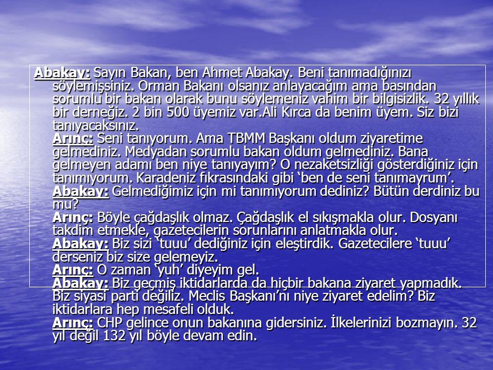 Abakay: Sayın Bakan, ben Ahmet Abakay.Beni tanımadığınızı söylemişsiniz.
