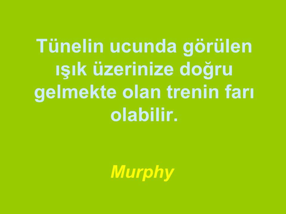 Tünelin ucunda görülen ışık üzerinize doğru gelmekte olan trenin farı olabilir. Murphy
