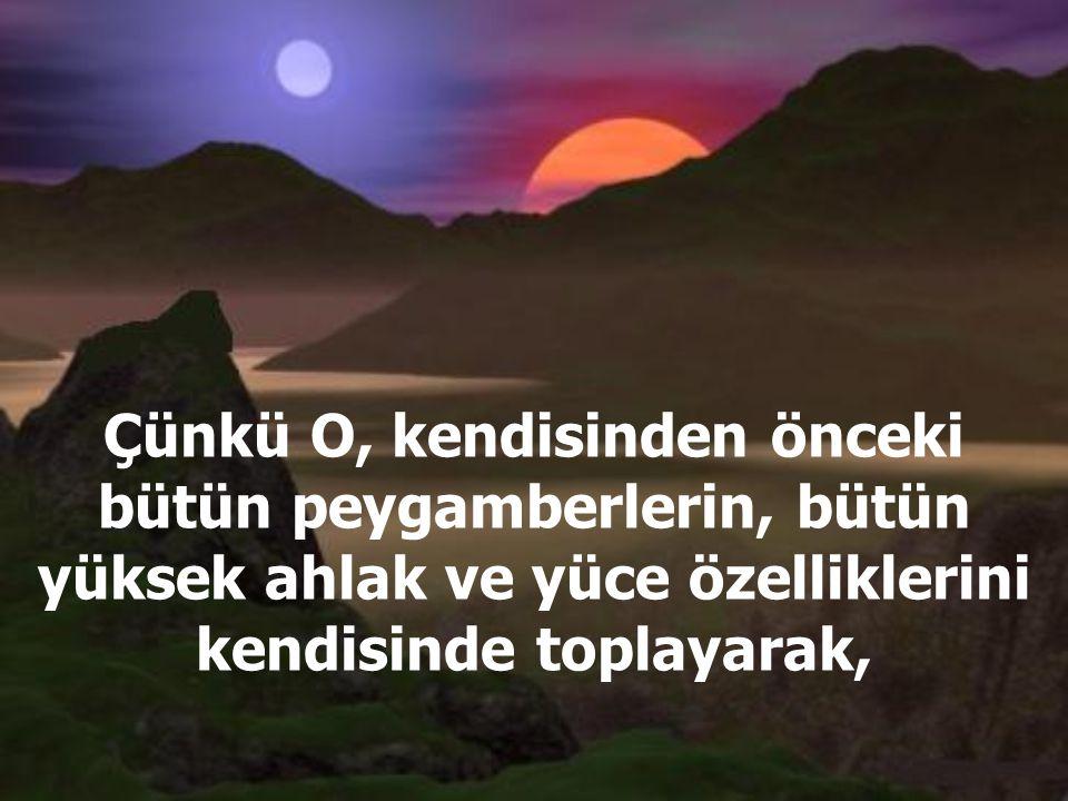 ...hiç şüphe yok ki Son Peygamber, Efendimiz Hz. Muhammed (S.A.V) teşkil eder.