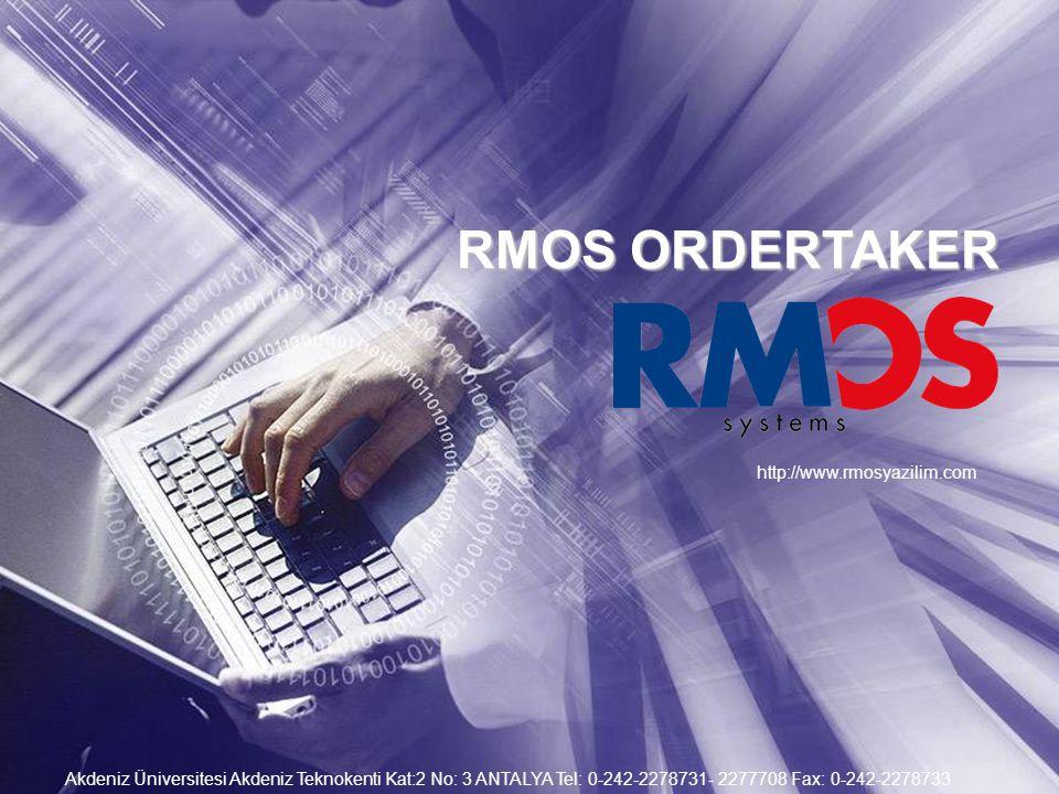 RMOS ORDERTAKER http://www.rmosyazilim.com Akdeniz Üniversitesi Akdeniz Teknokenti Kat:2 No: 3 ANTALYA Tel: 0-242-2278731- 2277708 Fax: 0-242-2278733