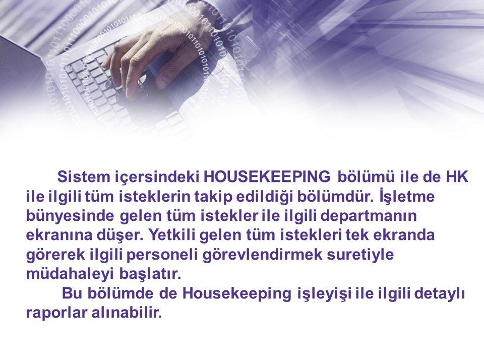 Sistem içersindeki HOUSEKEEPING bölümü ile de HK ile ilgili tüm isteklerin takip edildiği bölümdür.