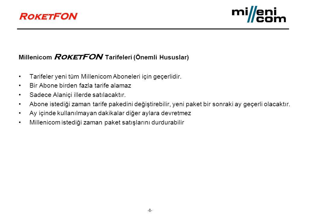 -8- RoketFON Millenicom RoketFON Tarifeleri (Önemli Hususlar) •Tarifeler yeni tüm Millenicom Aboneleri için geçerlidir.