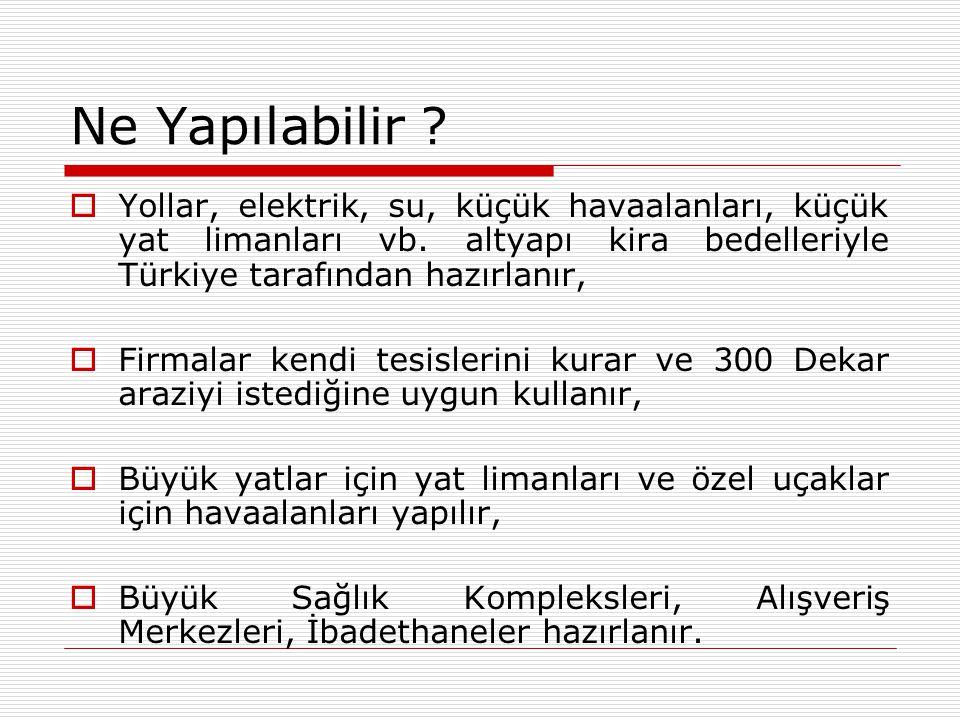 Ne Yapılabilir ?  Yollar, elektrik, su, küçük havaalanları, küçük yat limanları vb. altyapı kira bedelleriyle Türkiye tarafından hazırlanır,  Firmal