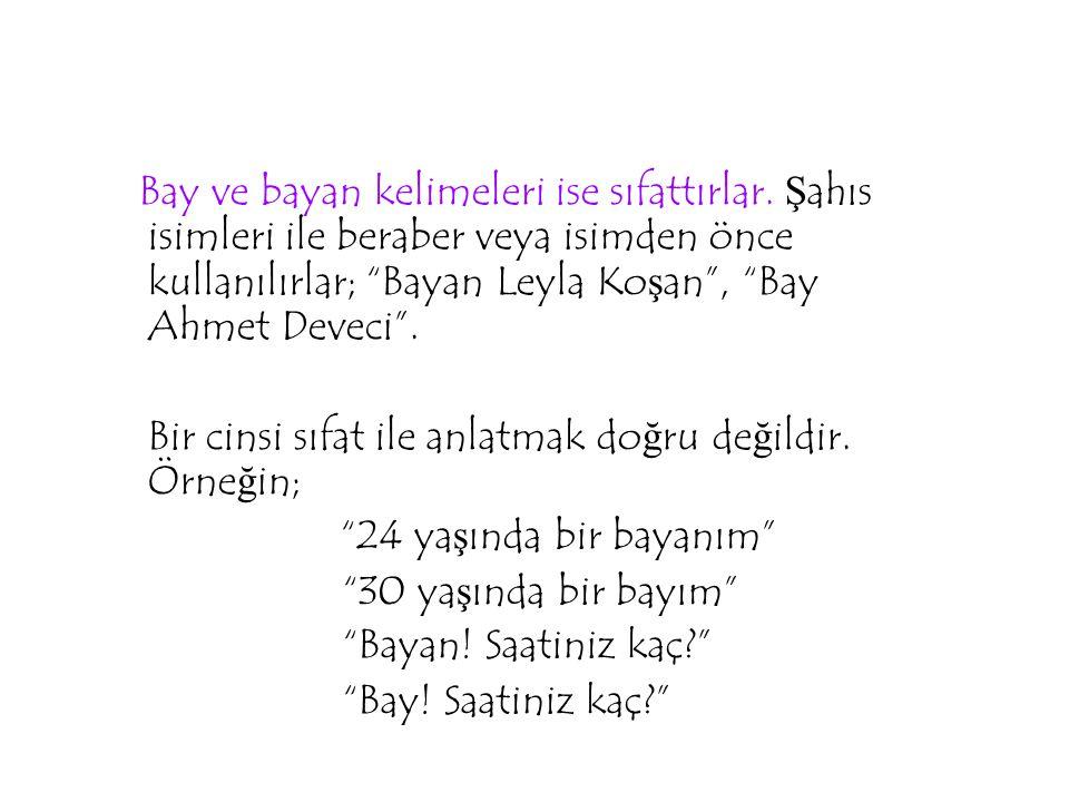"""Bay ve bayan kelimeleri ise sıfattırlar. Ş ahıs isimleri ile beraber veya isimden önce kullanılırlar; """"Bayan Leyla Ko ş an"""", """"Bay Ahmet Deveci"""". Bir c"""