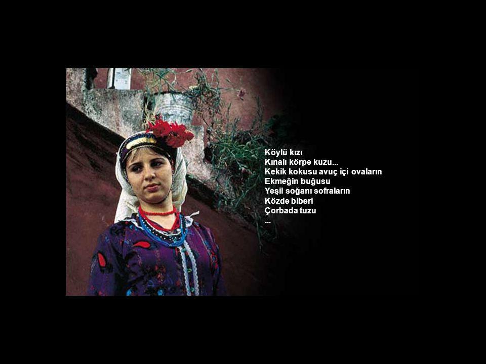 Köylü kızı Kara saçlarında asılı Karacaoğlan sazı... Hasretin aynasında iki yüzlü yakılmış türküler Geçmiş zaman kipi tutkulu aşkların Yüreğe düşen il