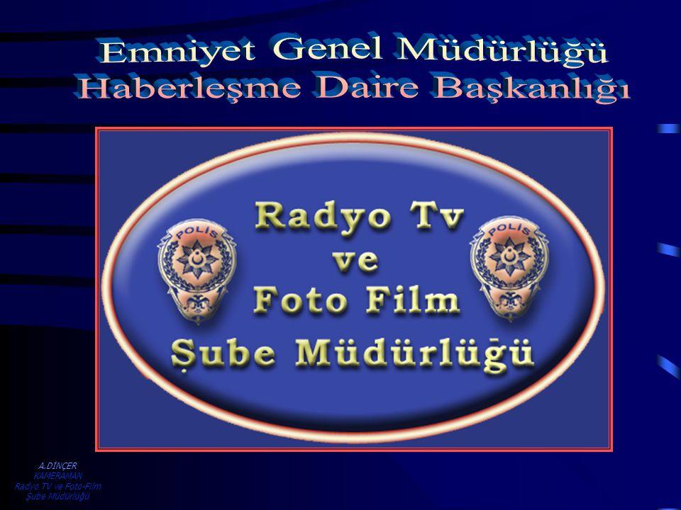 A.DİNÇER KAMERAMAN Radyo TV ve Foto-Film Şube Müdürlüğü Hazırlayan ve Sunan A.DİÇER