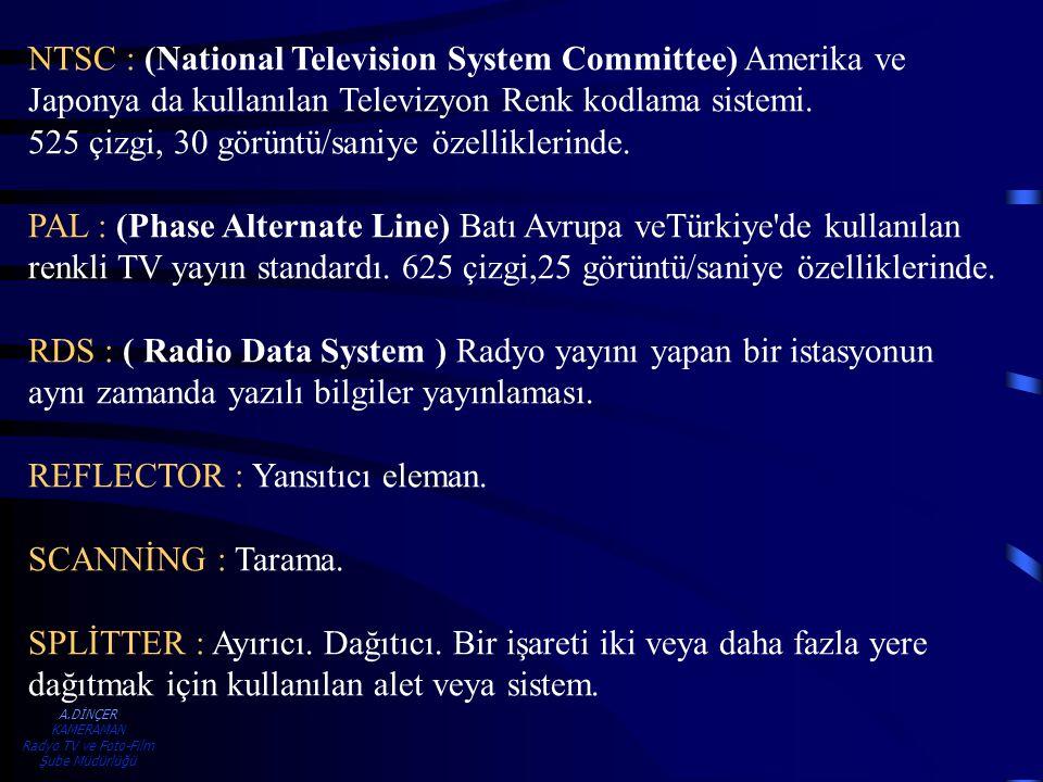 A.DİNÇER KAMERAMAN Radyo TV ve Foto-Film Şube Müdürlüğü NTSC : (National Television System Committee) Amerika ve Japonya da kullanılan Televizyon Renk