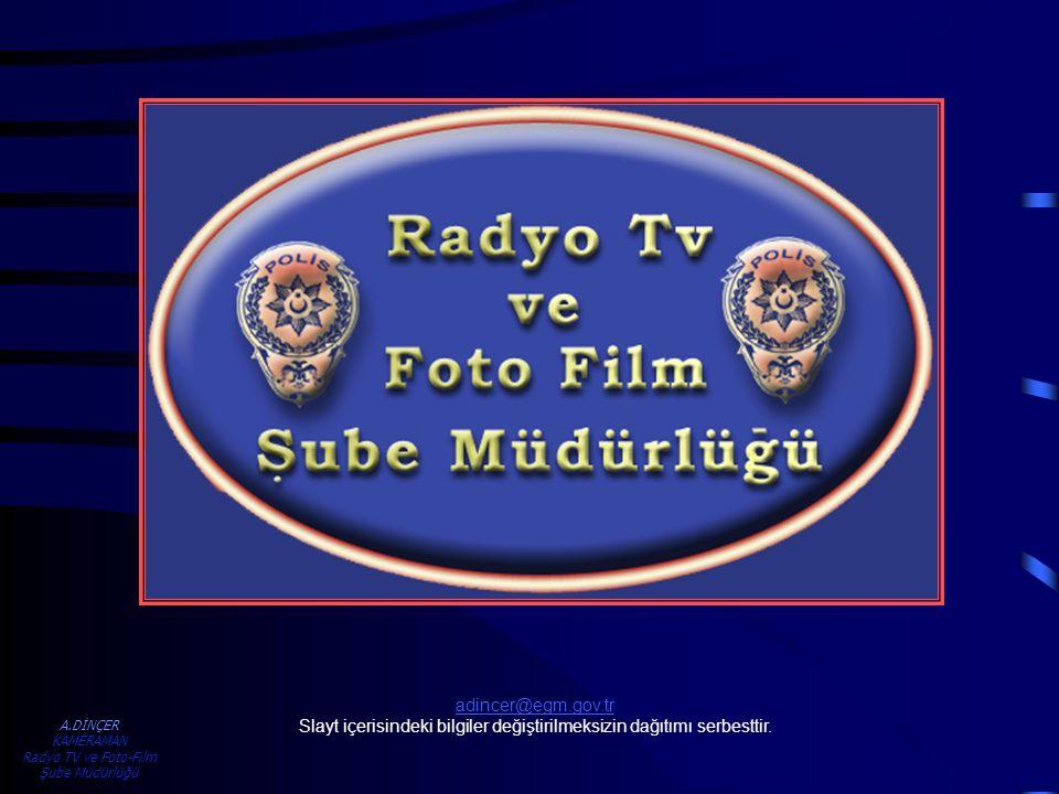 A.DİNÇER KAMERAMAN Radyo TV ve Foto-Film Şube Müdürlüğü adincer@egm.gov.tr Slayt içerisindeki bilgiler değiştirilmeksizin dağıtımı serbesttir.