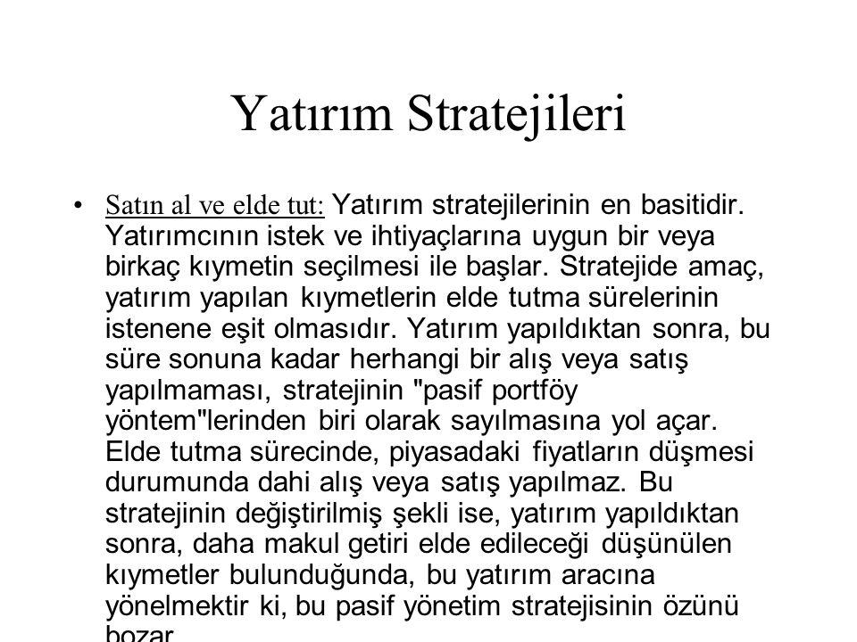 Yatırım Stratejileri •Satın al ve elde tut: Yatırım stratejilerinin en basitidir.