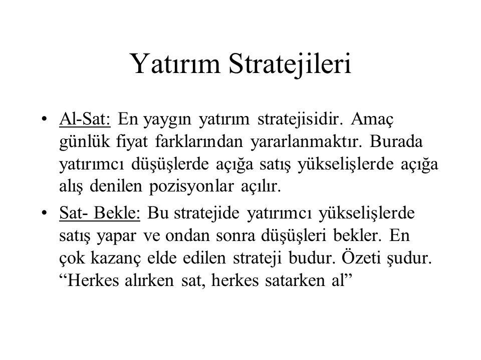 Yatırım Stratejileri •Al-Sat: En yaygın yatırım stratejisidir.