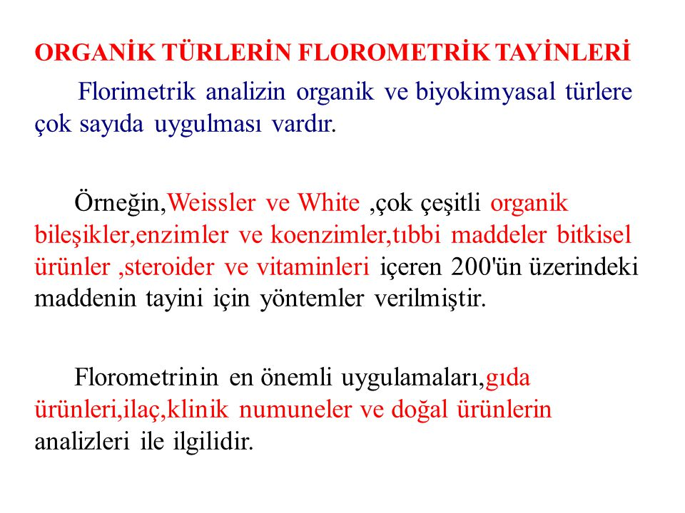 ORGANİK TÜRLERİN FLOROMETRİK TAYİNLERİ Florimetrik analizin organik ve biyokimyasal türlere çok sayıda uygulması vardır. Örneğin,Weissler ve White,çok