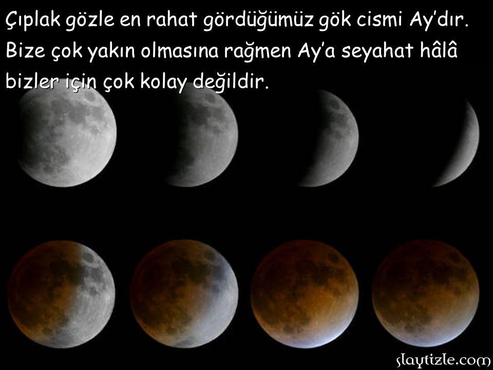 Çıplak gözle en rahat gördüğümüz gök cismi Ay'dır.