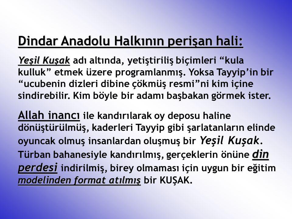 """Dindar Anadolu Halkının perişan hali: Yeşil Kuşak Yeşil Kuşak adı altında, yetiştiriliş biçimleri """"kula kulluk"""" etmek üzere programlanmış. Yoksa Tayyi"""