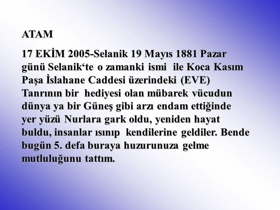 ATAM 17 EKİM 2005-Selanik 19 Mayıs 1881 Pazar günü Selanik'te o zamanki ismi ile Koca Kasım Paşa İslahane Caddesi üzerindeki (EVE) Tanrının bir hediye