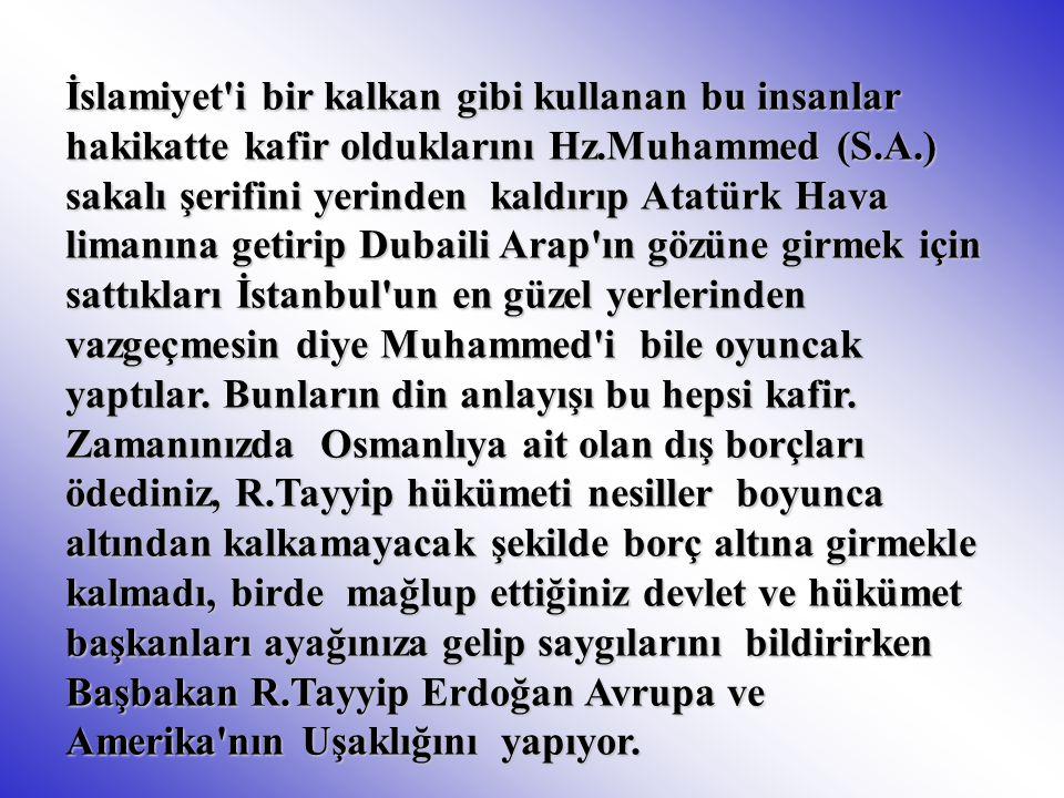 İslamiyet'i bir kalkan gibi kullanan bu insanlar hakikatte kafir olduklarını Hz.Muhammed (S.A.) sakalı şerifini yerinden kaldırıp Atatürk Hava limanın
