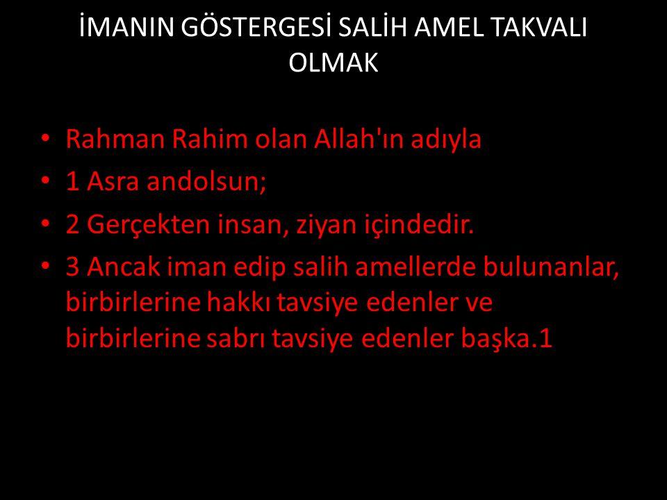 İMANIN GÖSTERGESİ SALİH AMEL TAKVALI OLMAK • Rahman Rahim olan Allah ın adıyla • 1 Asra andolsun; • 2 Gerçekten insan, ziyan içindedir.