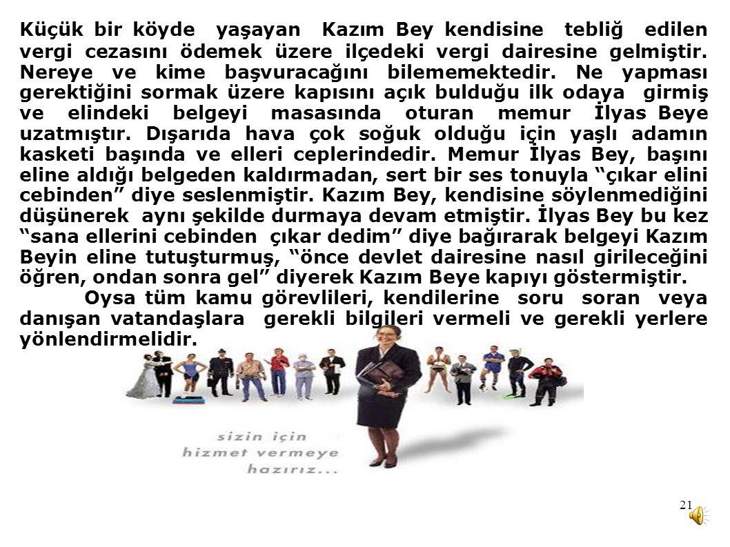 21 Küçük bir köyde yaşayan Kazım Bey kendisine tebliğ edilen vergi cezasını ödemek üzere ilçedeki vergi dairesine gelmiştir. Nereye ve kime başvuracağ