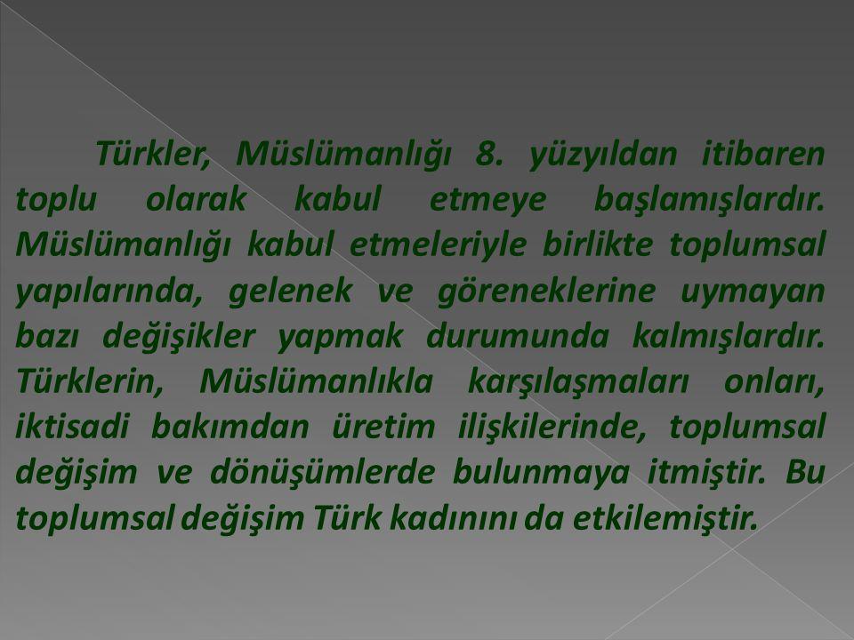 Türkler, Müslümanlığı 8.yüzyıldan itibaren toplu olarak kabul etmeye başlamışlardır.