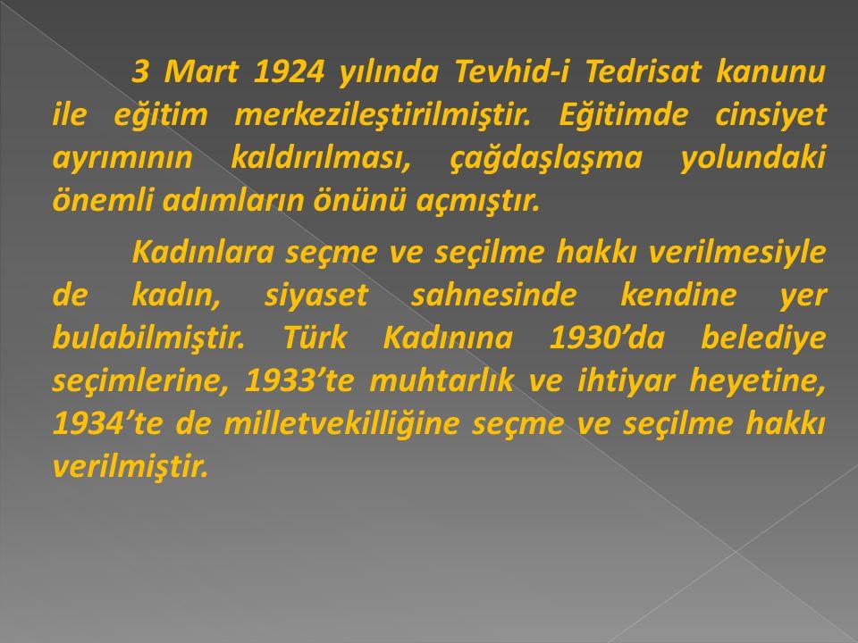 3 Mart 1924 yılında Tevhid-i Tedrisat kanunu ile eğitim merkezileştirilmiştir.