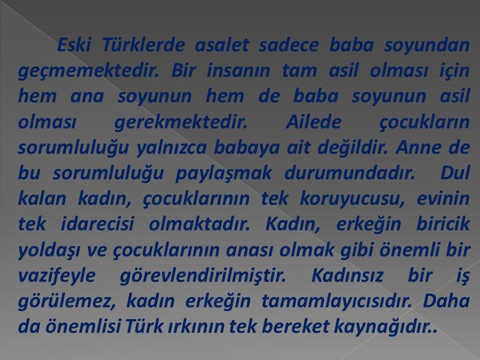 Eski Türklerde asalet sadece baba soyundan geçmemektedir.