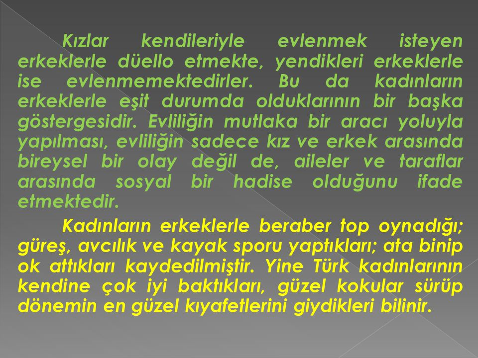 Eski Türklerde toplumda tek eşle evlilik, Türk ailesinin karakteristik bir özelliğini taşır.