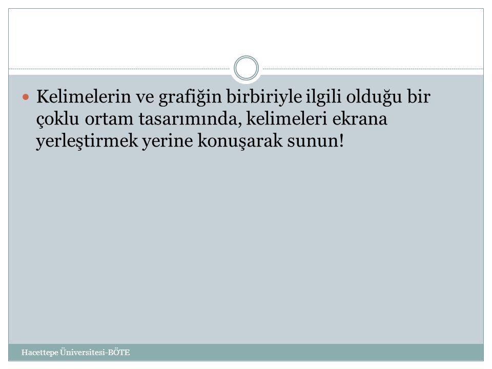 Hacettepe Üniversitesi-BÖTE  Kelimelerin ve grafiğin birbiriyle ilgili olduğu bir çoklu ortam tasarımında, kelimeleri ekrana yerleştirmek yerine konuşarak sunun!