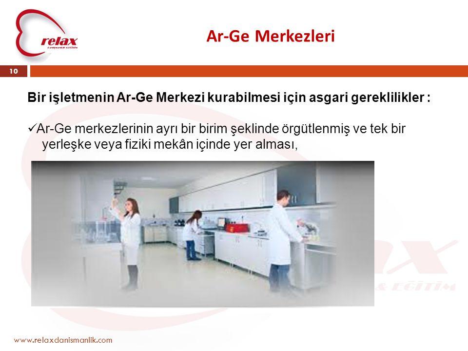 Ar-Ge Merkezleri www.relaxdanismanlik.com 10 Bir işletmenin Ar-Ge Merkezi kurabilmesi için asgari gereklilikler :  Ar-Ge merkezlerinin ayrı bir birim