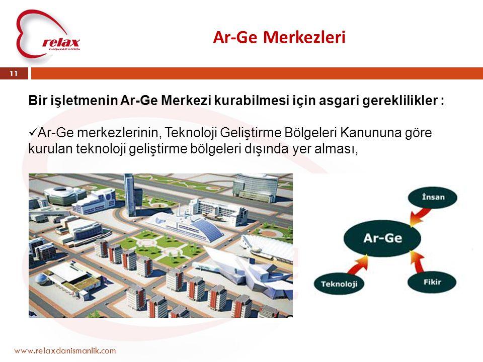 Ar-Ge Merkezleri www.relaxdanismanlik.com 11 Bir işletmenin Ar-Ge Merkezi kurabilmesi için asgari gereklilikler :  Ar-Ge merkezlerinin, Teknoloji Gel