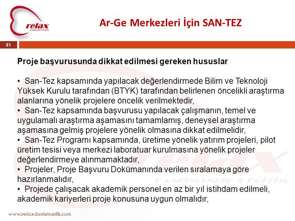 Ar-Ge Merkezleri İçin SAN-TEZ www.relaxdanismanlik.com 21 Proje başvurusunda dikkat edilmesi gereken hususlar • San-Tez kapsamında yapılacak değerlend