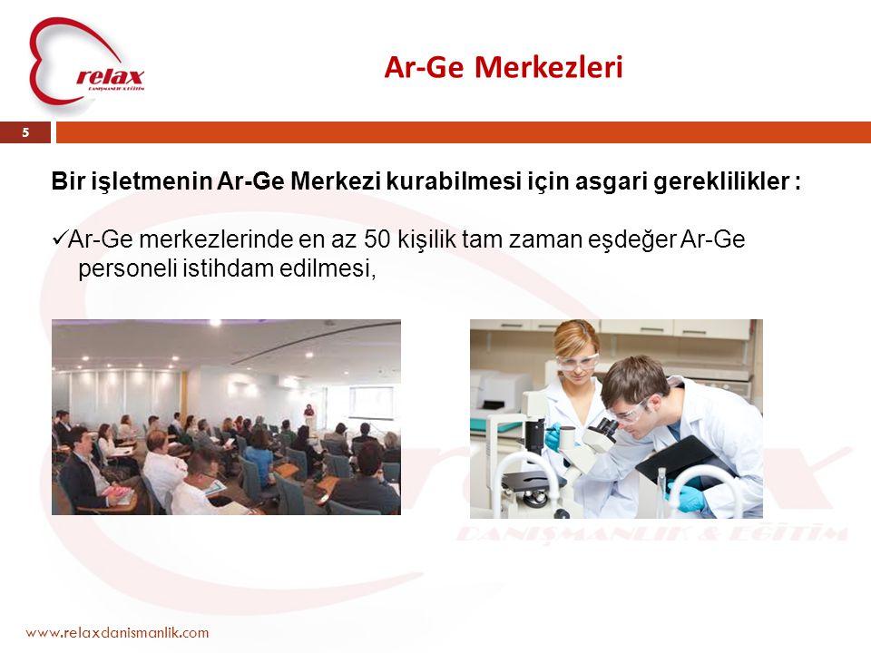Ar-Ge Merkezleri www.relaxdanismanlik.com 5 Bir işletmenin Ar-Ge Merkezi kurabilmesi için asgari gereklilikler :  Ar-Ge merkezlerinde en az 50 kişili