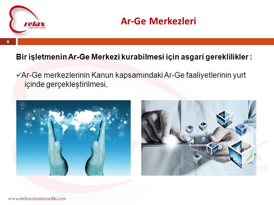 Ar-Ge Merkezleri www.relaxdanismanlik.com 6 Bir işletmenin Ar-Ge Merkezi kurabilmesi için asgari gereklilikler :  Ar-Ge merkezlerinin Kanun kapsamınd