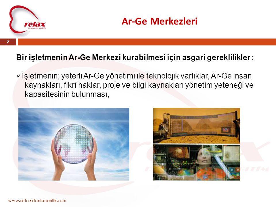 Ar-Ge Merkezleri www.relaxdanismanlik.com 7 Bir işletmenin Ar-Ge Merkezi kurabilmesi için asgari gereklilikler :  İşletmenin; yeterli Ar-Ge yönetimi