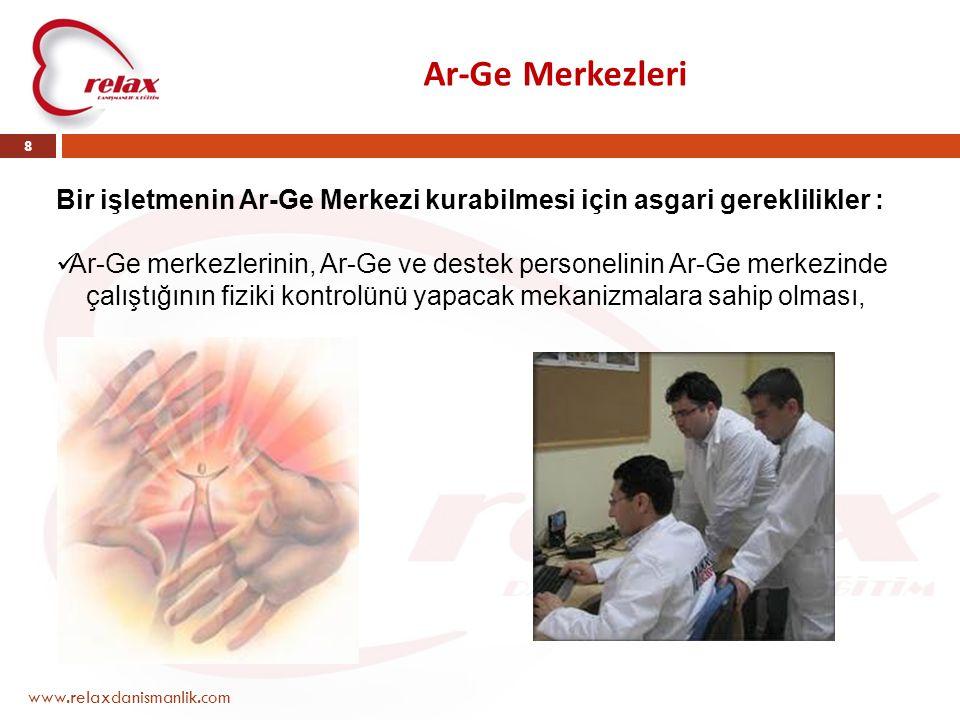 Ar-Ge Merkezleri www.relaxdanismanlik.com 8 Bir işletmenin Ar-Ge Merkezi kurabilmesi için asgari gereklilikler :  Ar-Ge merkezlerinin, Ar-Ge ve deste