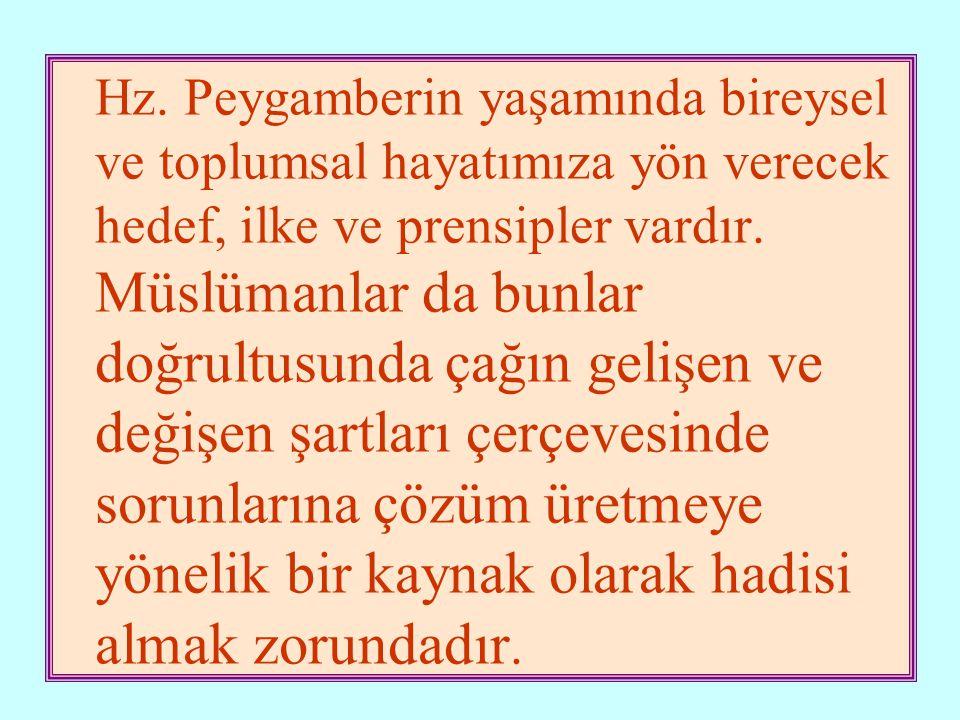 Hz. Peygamberin yaşamında bireysel ve toplumsal hayatımıza yön verecek hedef, ilke ve prensipler vardır. Müslümanlar da bunlar doğrultusunda çağın gel