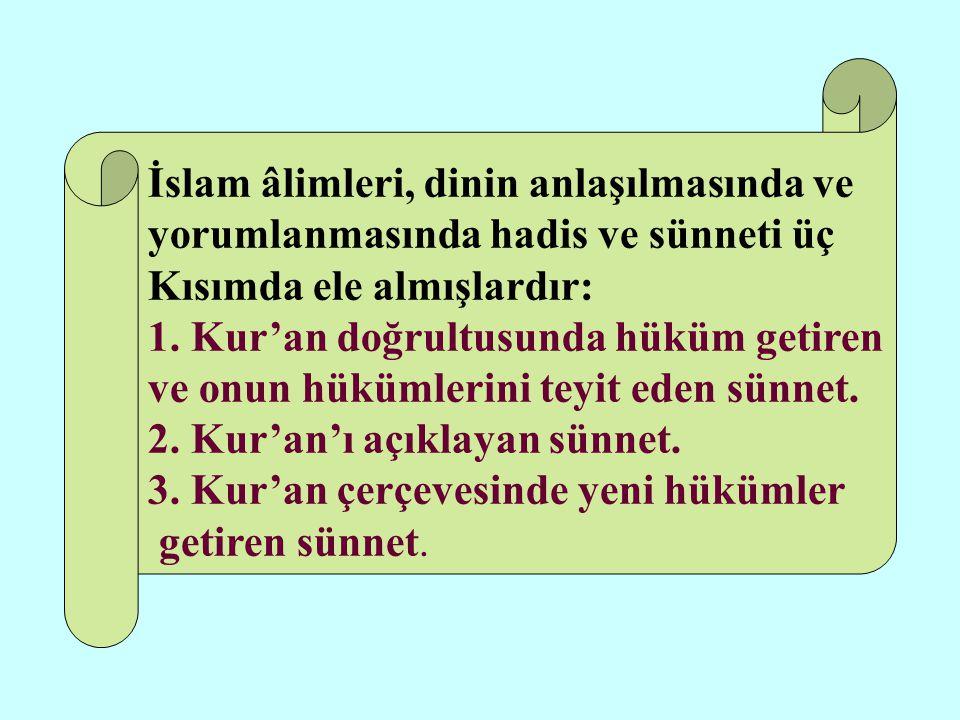 İslam âlimleri, dinin anlaşılmasında ve yorumlanmasında hadis ve sünneti üç Kısımda ele almışlardır: 1.