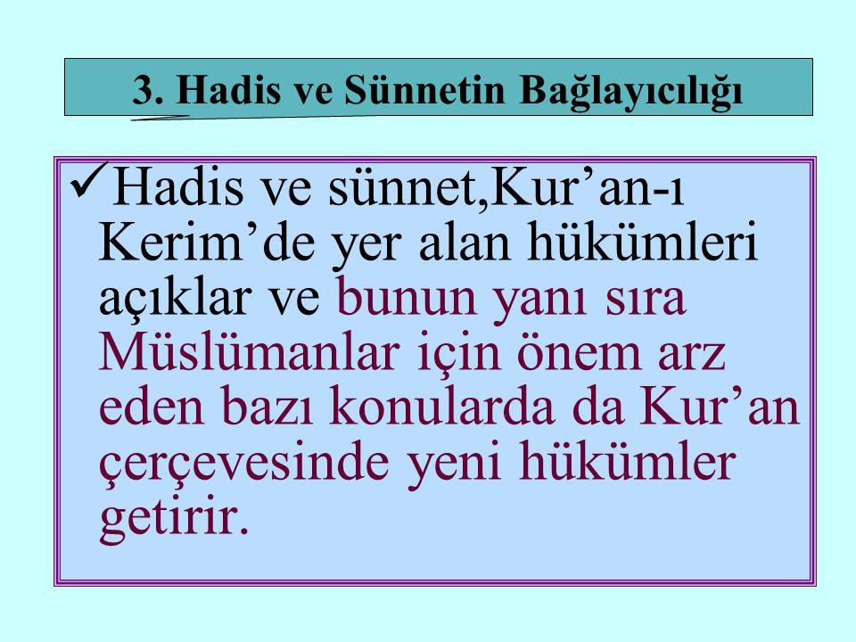  Hadis ve sünnet,Kur'an-ı Kerim'de yer alan hükümleri açıklar ve bunun yanı sıra Müslümanlar için önem arz eden bazı konularda da Kur'an çerçevesinde yeni hükümler getirir.