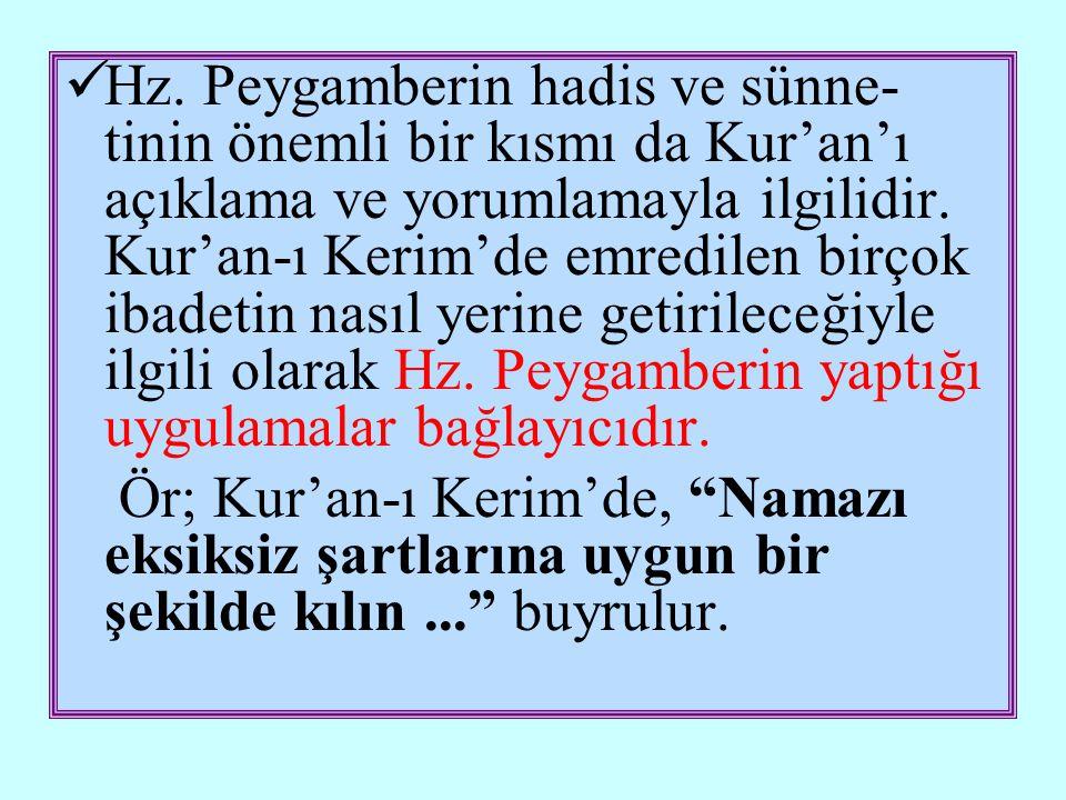  Hz. Peygamberin hadis ve sünne- tinin önemli bir kısmı da Kur'an'ı açıklama ve yorumlamayla ilgilidir. Kur'an-ı Kerim'de emredilen birçok ibadetin n