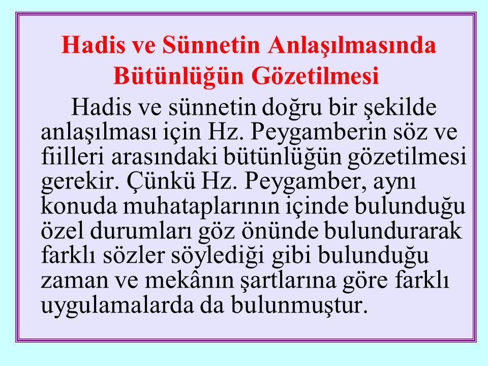Hadis ve Sünnetin Anlaşılmasında Bütünlüğün Gözetilmesi Hadis ve sünnetin doğru bir şekilde anlaşılması için Hz.