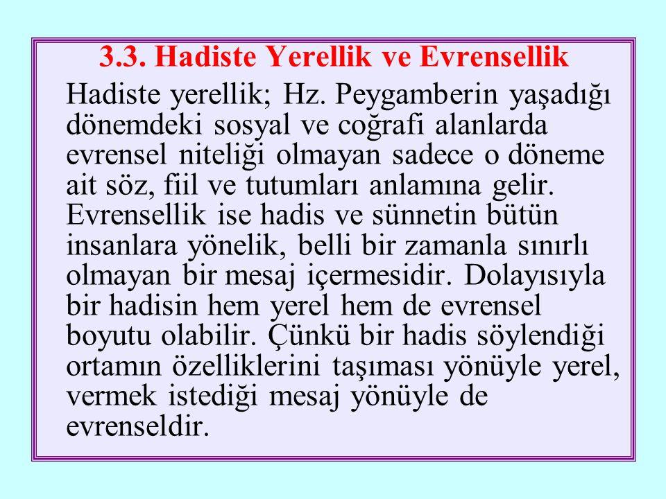 3.3.Hadiste Yerellik ve Evrensellik Hadiste yerellik; Hz.