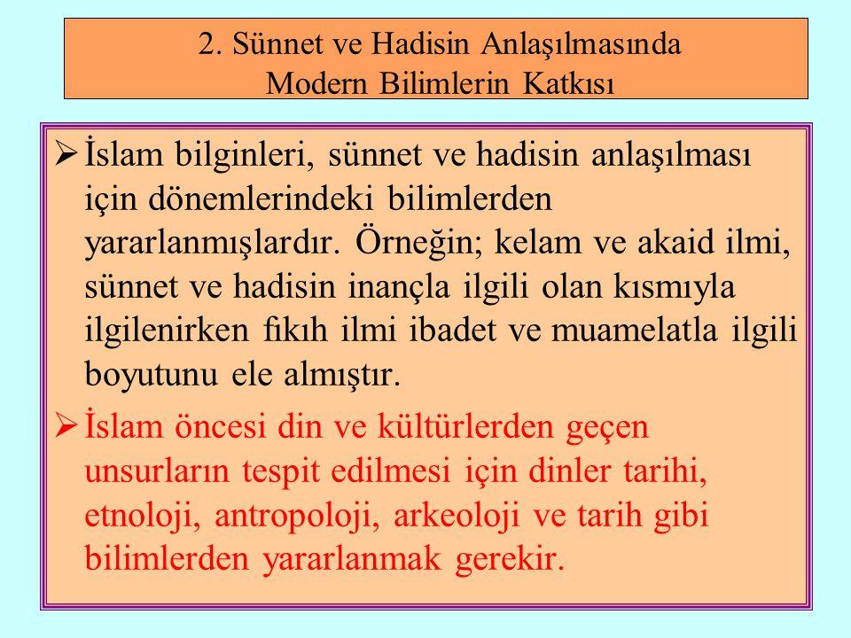 2. Sünnet ve Hadisin Anlaşılmasında Modern Bilimlerin Katkısı  İslam bilginleri, sünnet ve hadisin anlaşılması için dönemlerindeki bilimlerden yararl