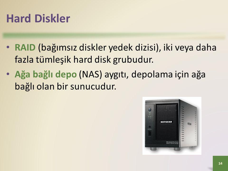 Hard Diskler • RAID (bağımsız diskler yedek dizisi), iki veya daha fazla tümleşik hard disk grubudur. • Ağa bağlı depo (NAS) aygıtı, depolama için ağa
