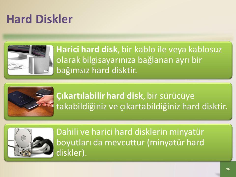 Hard Diskler Harici hard disk, bir kablo ile veya kablosuz olarak bilgisayarınıza bağlanan ayrı bir bağımsız hard disktir. Çıkartılabilir hard disk, b