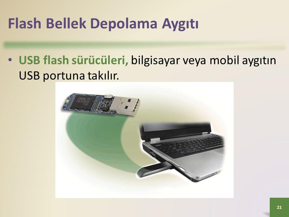 Flash Bellek Depolama Aygıtı • USB flash sürücüleri, bilgisayar veya mobil aygıtın USB portuna takılır. 21
