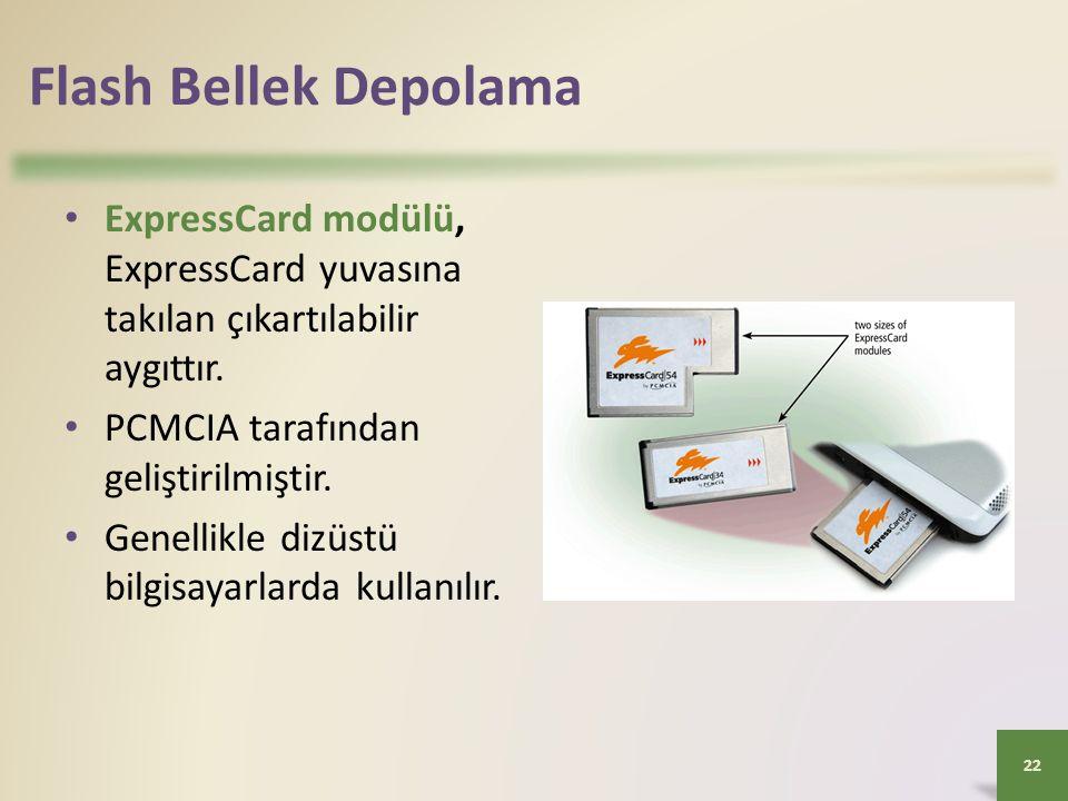 Flash Bellek Depolama • ExpressCard modülü, ExpressCard yuvasına takılan çıkartılabilir aygıttır. • PCMCIA tarafından geliştirilmiştir. • Genellikle d