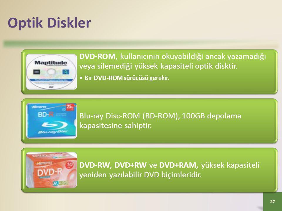 Optik Diskler DVD-ROM, kullanıcının okuyabildiği ancak yazamadığı veya silemediği yüksek kapasiteli optik disktir. •Bir DVD-ROM sürücüsü gerekir. Blu-