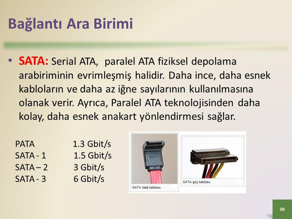 Bağlantı Ara Birimi 30 • SATA: Serial ATA, paralel ATA fiziksel depolama arabiriminin evrimleşmiş halidir. Daha ince, daha esnek kabloların ve daha az