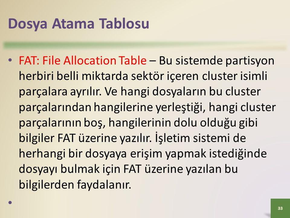Dosya Atama Tablosu • FAT: File Allocation Table – Bu sistemde partisyon herbiri belli miktarda sektör içeren cluster isimli parçalara ayrılır. Ve han