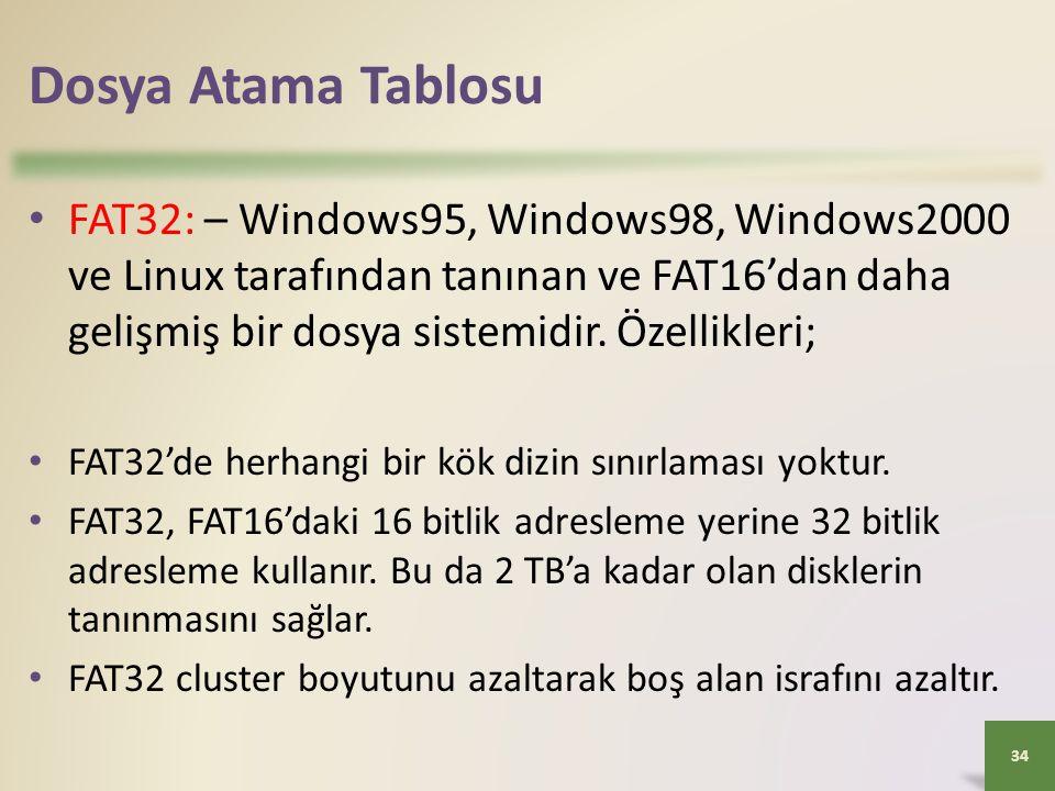 Dosya Atama Tablosu • FAT32: – Windows95, Windows98, Windows2000 ve Linux tarafından tanınan ve FAT16'dan daha gelişmiş bir dosya sistemidir. Özellikl