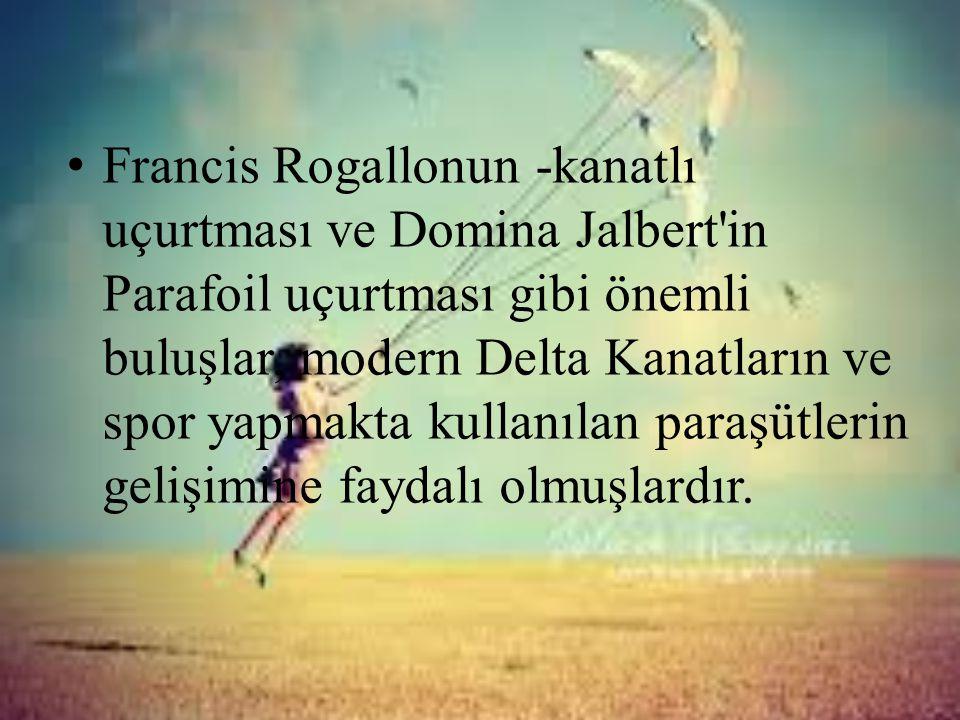 • Francis Rogallonun -kanatlı uçurtması ve Domina Jalbert'in Parafoil uçurtması gibi önemli buluşlar, modern Delta Kanatların ve spor yapmakta kullanı